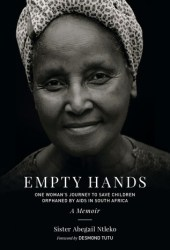Empty Hands, A Memoir: One Woman's Journey to Save Children Orphaned by AIDS in South Africa Pdf Book
