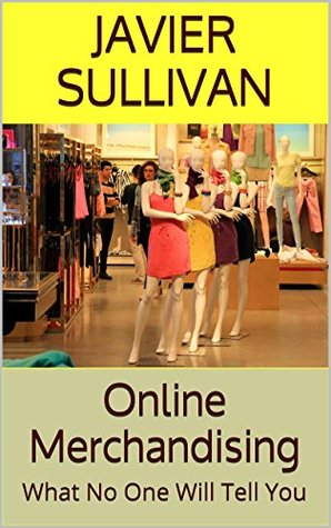 Online Merchandising: What No One Will Tell You