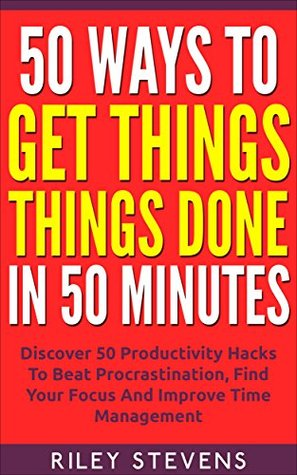 50 Ways To Get Things Done In 50 Minutes: Discover 50 Productivity Hacks To Beat Procrastination, Find Your Focus And Improve Time Management (Time Management, ... Accomplish Your Goals, Productivity Hacks) best book procrastination