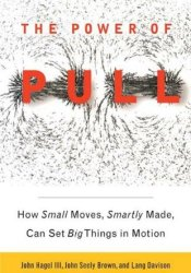 The Power of Pull: How Small Moves, Smartly Made, Can Set Big Things in Motion Pdf Book
