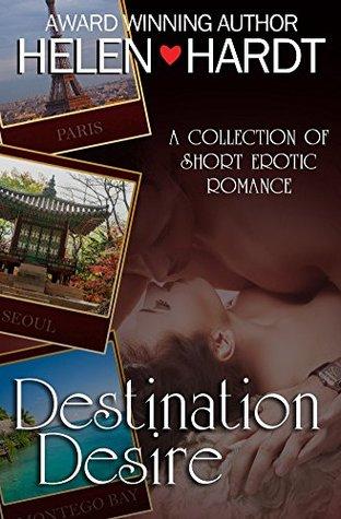 Destination Desire: A Collection of Short Erotic Romance