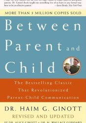 Between Parent and Child: The Bestselling Classic That Revolutionized Parent-Child Communication Book by Haim G. Ginott