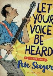 Let Your Voice Be Heard: The Life and Times of Pete Seeger Pdf Book