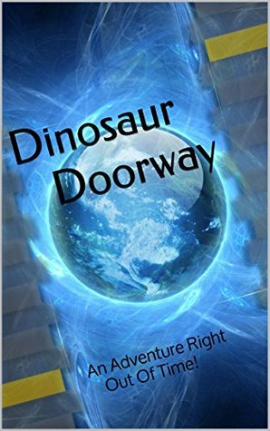 Dinosaur Doorway: An Adventure Right Out Of Time!