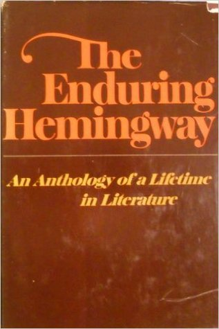 The Enduring Hemingway: An Anthology of a Lifetime In Literature