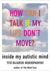 How Can I Talk If My Lips Don't Move: Inside My Autistic Mind Pdf Book