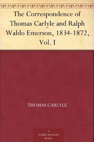 The Correspondence of Thomas Carlyle and Ralph Waldo Emerson, 1834-1872, Volume I