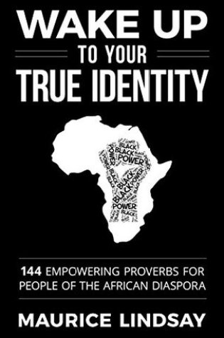 Wake Up To Your True Identity: 144 Empowering Proverbs For People of The African Diaspora Book Pdf ePub