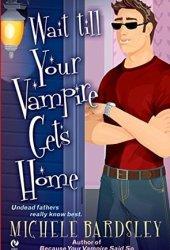 Wait Till Your Vampire Gets Home (Broken Heart #4)