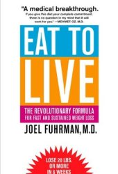 Eat to Live: The Revolutionary Formula for Fast and Sustained Weight Loss Book