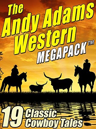 The Andy Adams Western MEGAPACK ™: 19 Classic Cowboy Tales