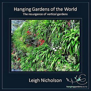 Hanging Gardens of the World: The resurgence of vertical gardens