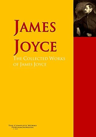 The Collected Works of James Joyce: The Complete Works PergamonMedia