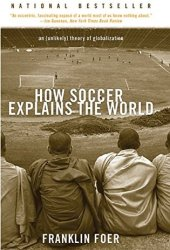 How Soccer Explains the World: An Unlikely Theory of Globalization Pdf Book