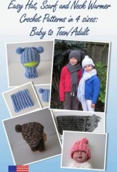 Easy Hat, Scarf and Neck Warmer Crochet Patterns in 4 sizes: Baby to Teen/Adult Book Pdf