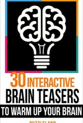 Brain teasers: 30 Interactive Brainteasers to Warm up your Brain Book Pdf