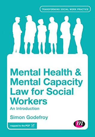 Mental Health and Mental Capacity Law for Social Workers: An Introduction (Transforming Social Work Practice Series)