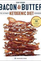 Bacon & Butter: The Ultimate Ketogenic Diet Cookbook Book