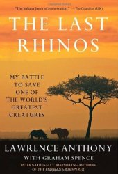 The Last Rhinos: My Battle to Save One of the World's Greatest Creatures Pdf Book
