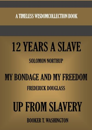 12 Years a Slave / My Bondage and My Freedom / Up from Slavery