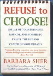 Refuse to Choose!: Use All of Your Interests, Passions, and Hobbies to Create the Life and Career of Your Dreams Pdf Book