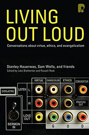 Living Out Loud: Conversations about Virtue, Ethics and Evangelicalism