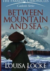 Between Mountain and Sea: Paradisi Chronicles Book by M. Louisa Locke