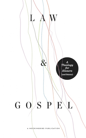 Law & Gospel: A Theology for Sinners by William McDavid