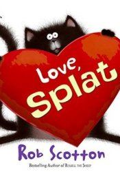 Love, Splat Book by Rob Scotton