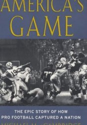 America's Game: The Epic Story of How Pro Football Captured a Nation Pdf Book