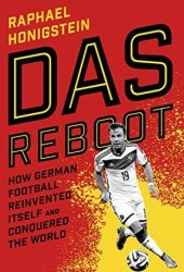 Das Reboot: How German Football Reinvented Itself and Conquered the World Book