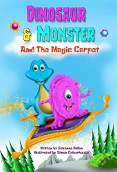 Dinosaur and Monster and The Magic Carpet (Dinosaur and Monster stories Book 1) Book Pdf