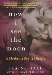 Now I See the Moon: A Mother, a Son, a Miracle Pdf Book