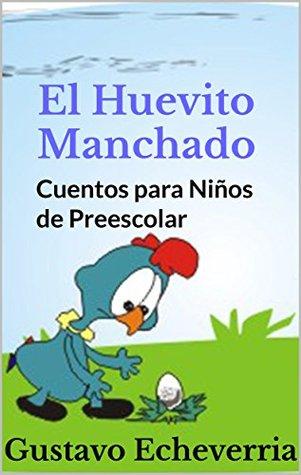 Cuentos Para Niños De Preescolar  El Huevito Manchado By