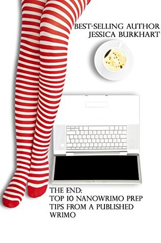The End: Top 10 NaNoWriMo Prep Tips from a Published WriMo