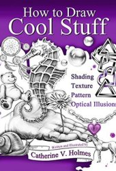 How to Draw Cool Stuff: Shading, Textures and Optical Illusions Book Pdf