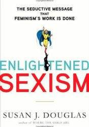Enlightened Sexism: The Seductive Message That Feminism's Work Is Done Pdf Book