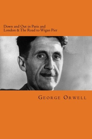 Down and Out in Paris and London & the Road to Wigan Pier