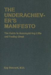 The Underachiever's Manifesto: The Guide to Accomplishing Little and Feeling Great