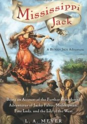 Mississippi Jack: Being an Account of the Further Waterborne Adventures of Jacky Faber, Midshipman, Fine Lady, and Lily of the West (Bloody Jack, #5) Pdf Book