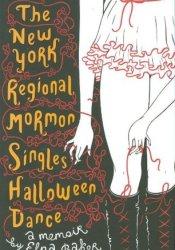 The New York Regional Mormon Singles Halloween Dance: A Memoir Pdf Book
