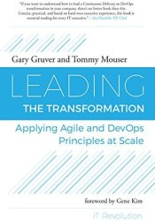 Leading the Transformation: Applying Agile and DevOps Principles at Scale Pdf Book
