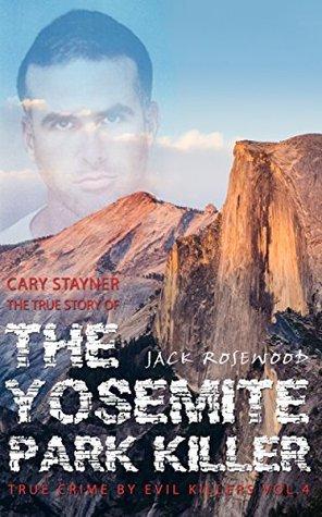Cary Stayner: The True Story of The Yosemite Park Killer (True Crime by Evil Killers #4)