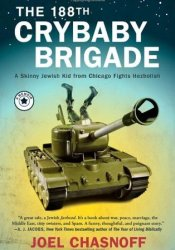The 188th Crybaby Brigade: A Skinny Jewish Kid from Chicago Fights Hezbollah Pdf Book