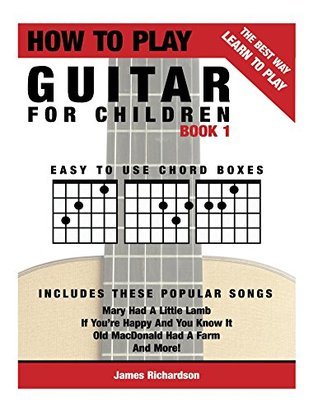 How To Play Guitar For Children - The Better Way To Play Guitar: The Best Way To Learn How To Play Guitar For Children