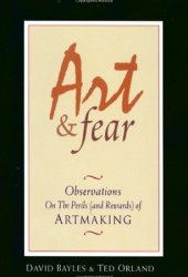 Art and Fear: Observations on the Perils (and Rewards) of Artmaking Pdf Book