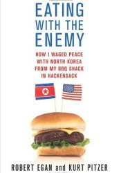Eating with the Enemy: How I Waged Peace with North Korea from My BBQ Shack in Hackensack Pdf Book