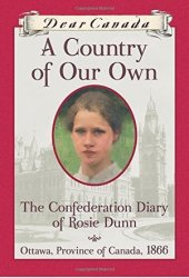 A Country of Our Own: The Confederation Diary of Rosie Dunn Pdf Book