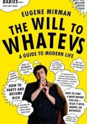 The Will to Whatevs: A Guide to Modern Life Pdf Book