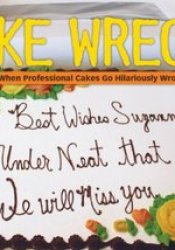Cake Wrecks: When Professional Cakes Go Hilariously Wrong Pdf Book